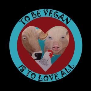 To be vegan is to love all badge heart cow pig hen painting